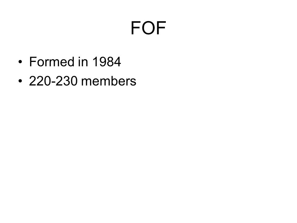 FOF Formed in 1984 220-230 members
