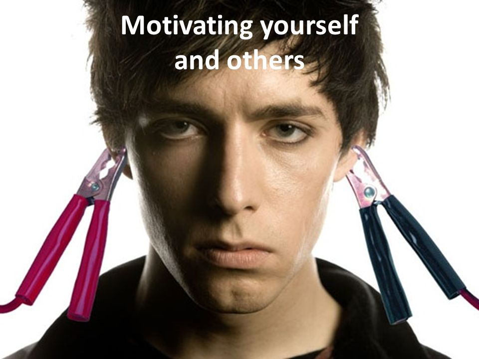 Motivating yourself and others