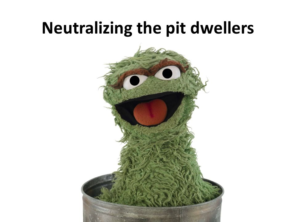 Neutralizing the pit dwellers