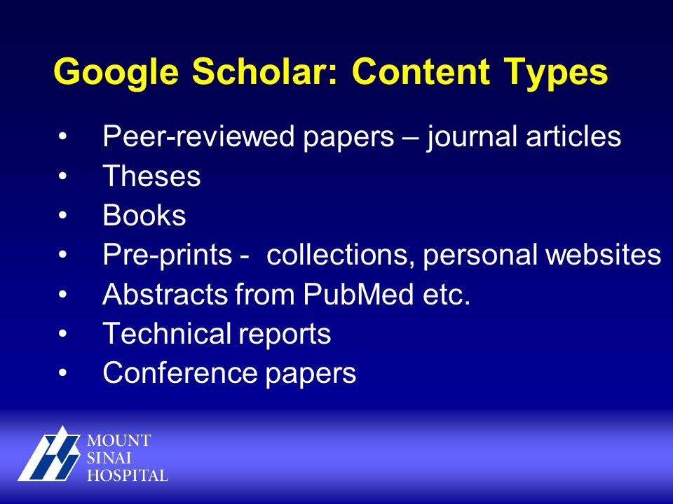 Google Scholar: Content Types Peer-reviewed papers – journal articles Theses Books Pre-prints - collections, personal websites Abstracts from PubMed etc.
