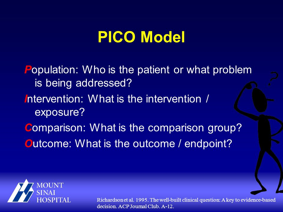 PICO Model Population: Who is the patient or what problem is being addressed.