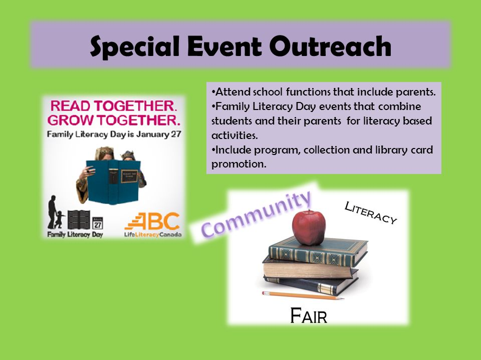 Special Event Outreach Attend school functions that include parents. Family Literacy Day events that combine students and their parents for literacy b