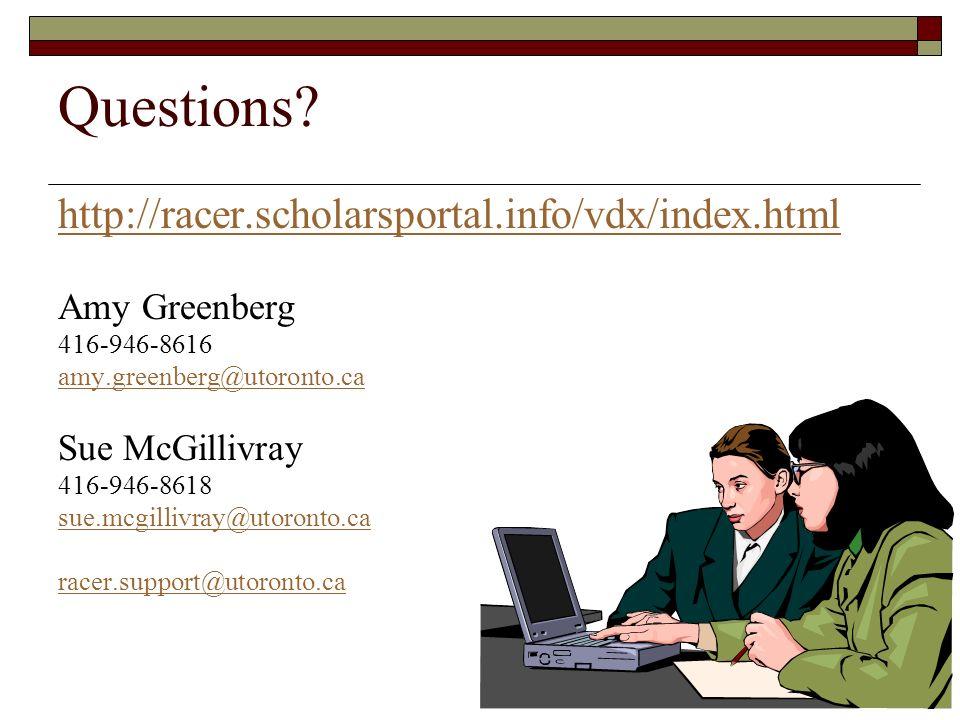 Questions? http://racer.scholarsportal.info/vdx/index.html Amy Greenberg 416-946-8616 amy.greenberg@utoronto.ca Sue McGillivray 416-946-8618 sue.mcgil