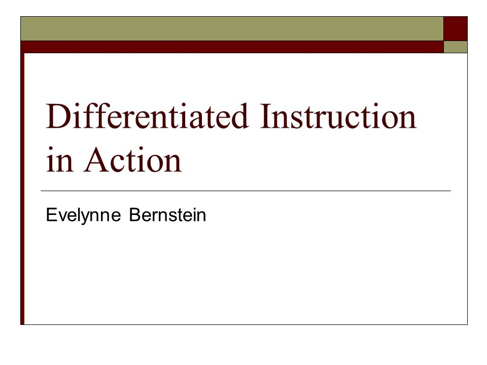Differentiated Instruction in Action Evelynne Bernstein