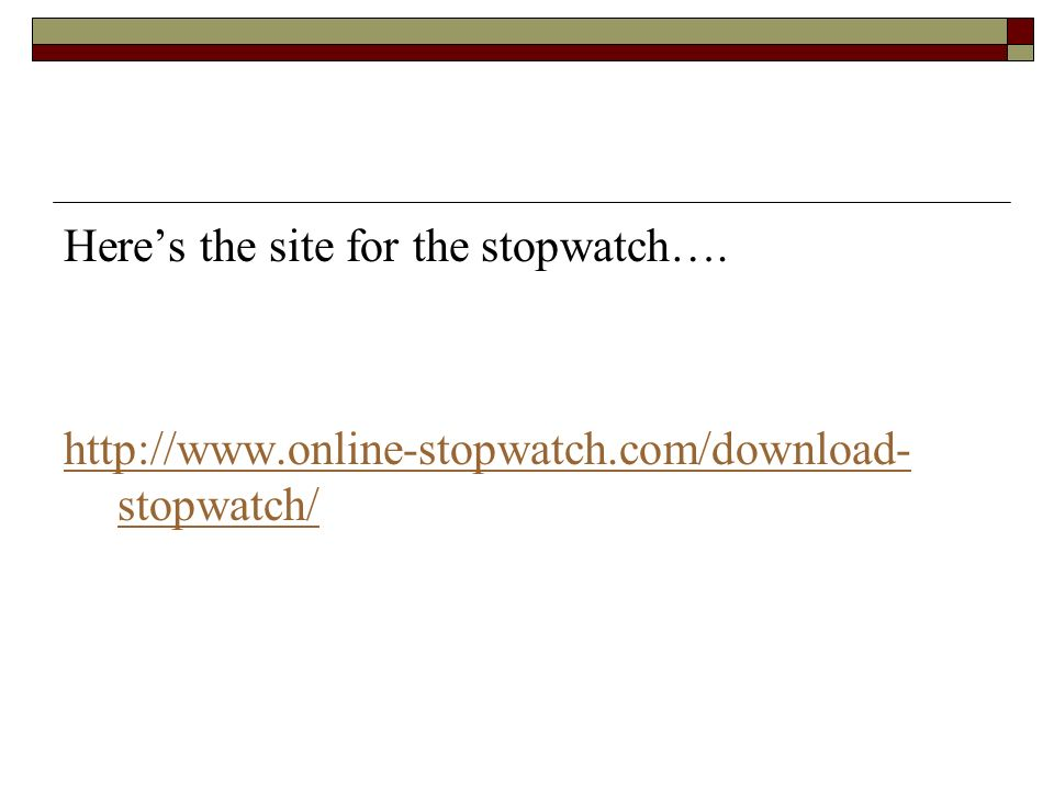 Heres the site for the stopwatch….   stopwatch/