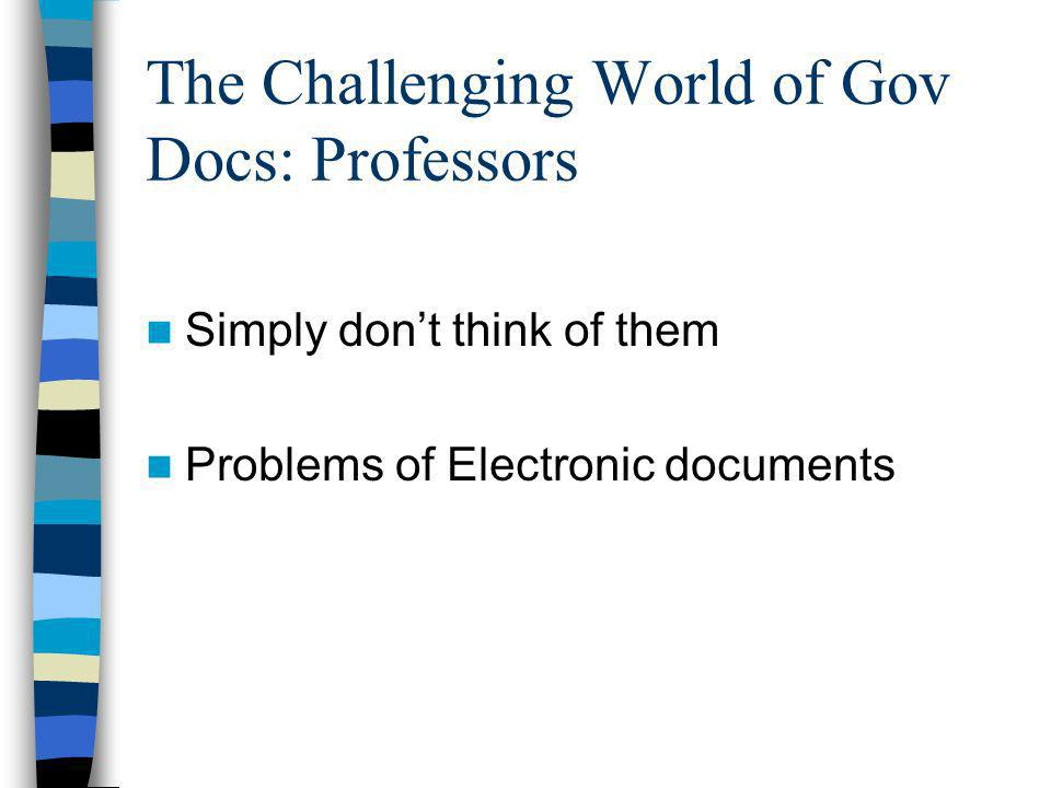 The Challenging World of Gov Docs: Professors Simply dont think of them Problems of Electronic documents