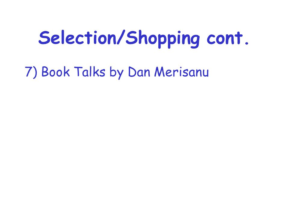 Selection/Shopping cont. 7) Book Talks by Dan Merisanu