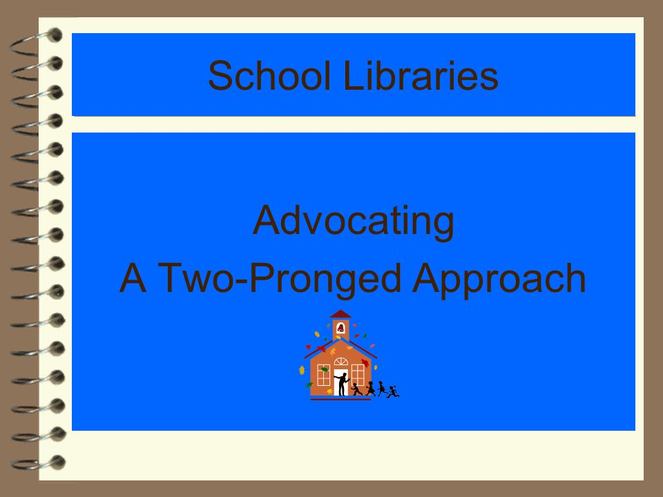 School Libraries Advocating A Two-Pronged Approach