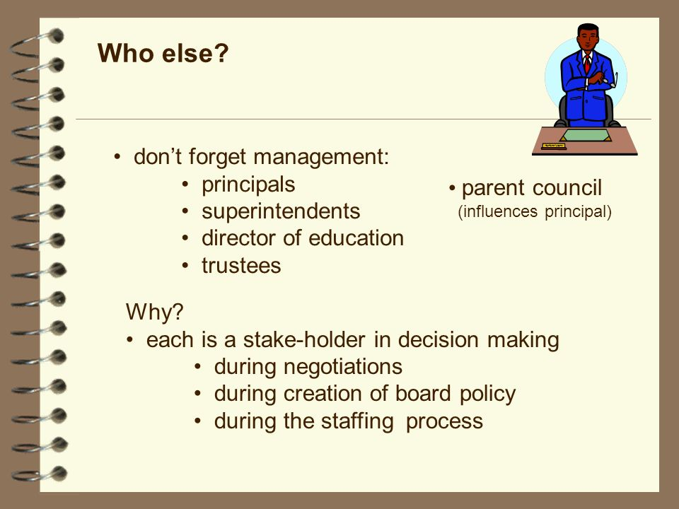 Who else. dont forget management: principals superintendents director of education trustees Why.