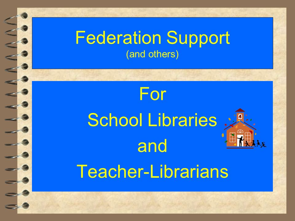 Federation Support (and others) For School Libraries and Teacher-Librarians
