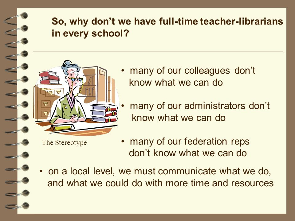 So, why dont we have full-time teacher-librarians in every school.