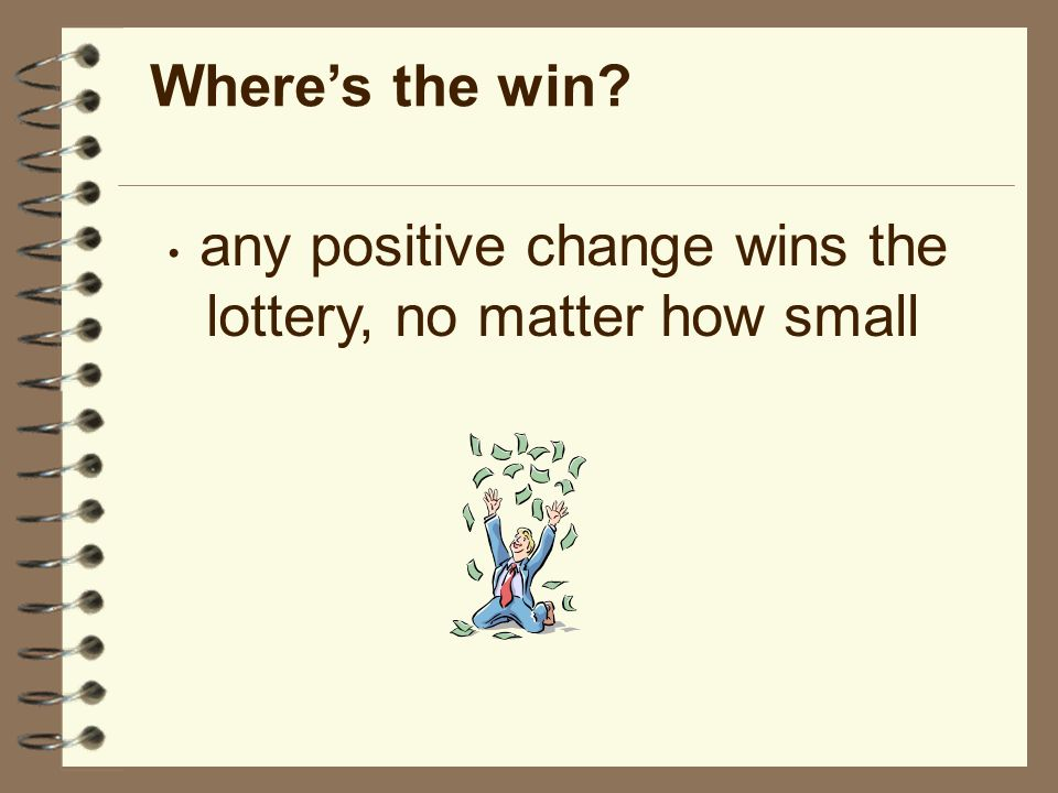 Wheres the win any positive change wins the lottery, no matter how small