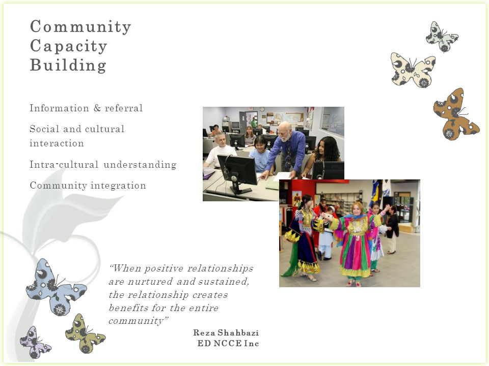 Community Capacity Building Information & referral Social and cultural interaction Intra-cultural understanding Community integration
