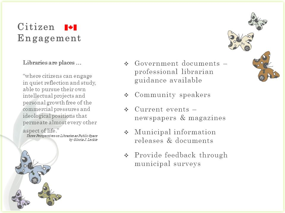 Citizen Engagement Libraries are places … where citizens can engage in quiet reflection and study, able to pursue their own intellectual projects and