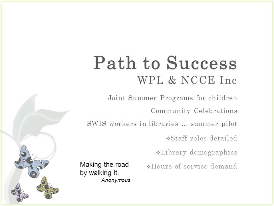 Path to Success WPL & NCCE Inc Making the road by walking it. Anonymous