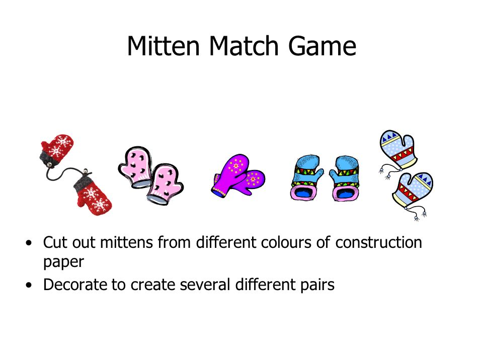 Mitten Match Game Cut out mittens from different colours of construction paper Decorate to create several different pairs