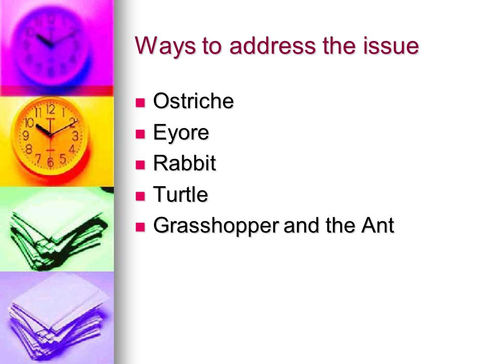 Ways to address the issue Ostriche Ostriche Eyore Eyore Rabbit Rabbit Turtle Turtle Grasshopper and the Ant Grasshopper and the Ant