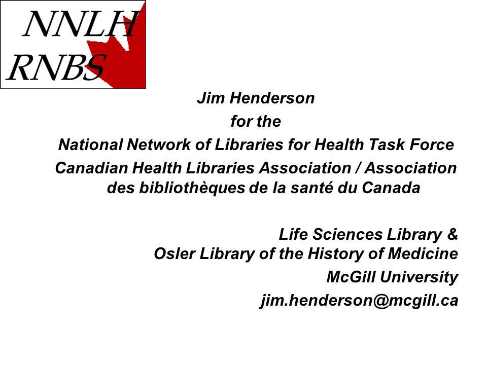 Jim Henderson for the National Network of Libraries for Health Task Force Canadian Health Libraries Association / Association des bibliothèques de la