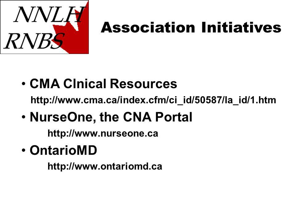 CMA Clnical Resources http://www.cma.ca/index.cfm/ci_id/50587/la_id/1.htm NurseOne, the CNA Portal http://www.nurseone.ca OntarioMD http://www.ontariomd.ca Association Initiatives