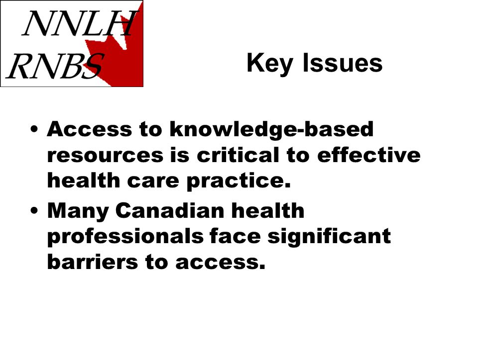 Access to knowledge-based resources is critical to effective health care practice. Many Canadian health professionals face significant barriers to acc