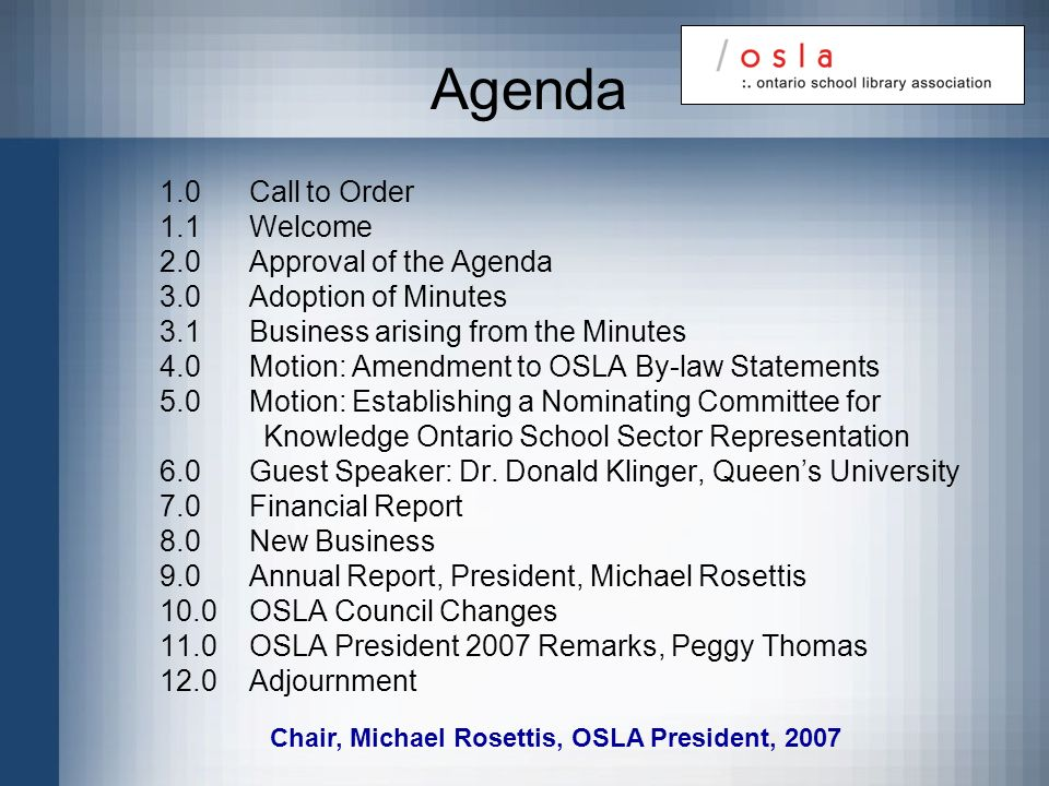 Agenda 1.0 Call to Order 1.1 Welcome 2.0 Approval of the Agenda 3.0 Adoption of Minutes 3.1 Business arising from the Minutes 4.0 Motion: Amendment to