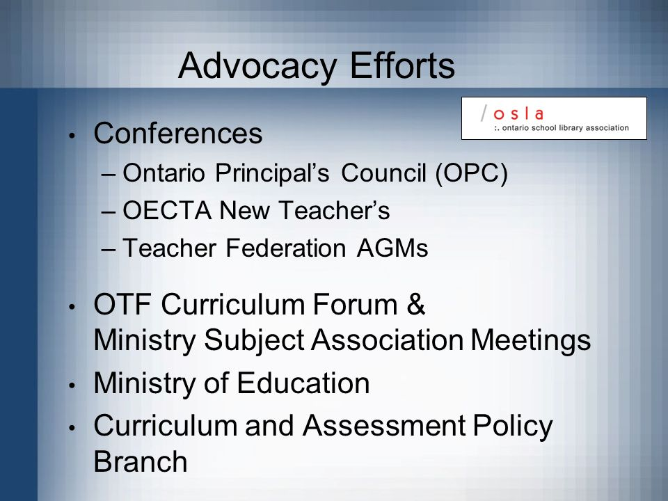 Conferences –Ontario Principals Council (OPC) –OECTA New Teachers –Teacher Federation AGMs OTF Curriculum Forum & Ministry Subject Association Meeting