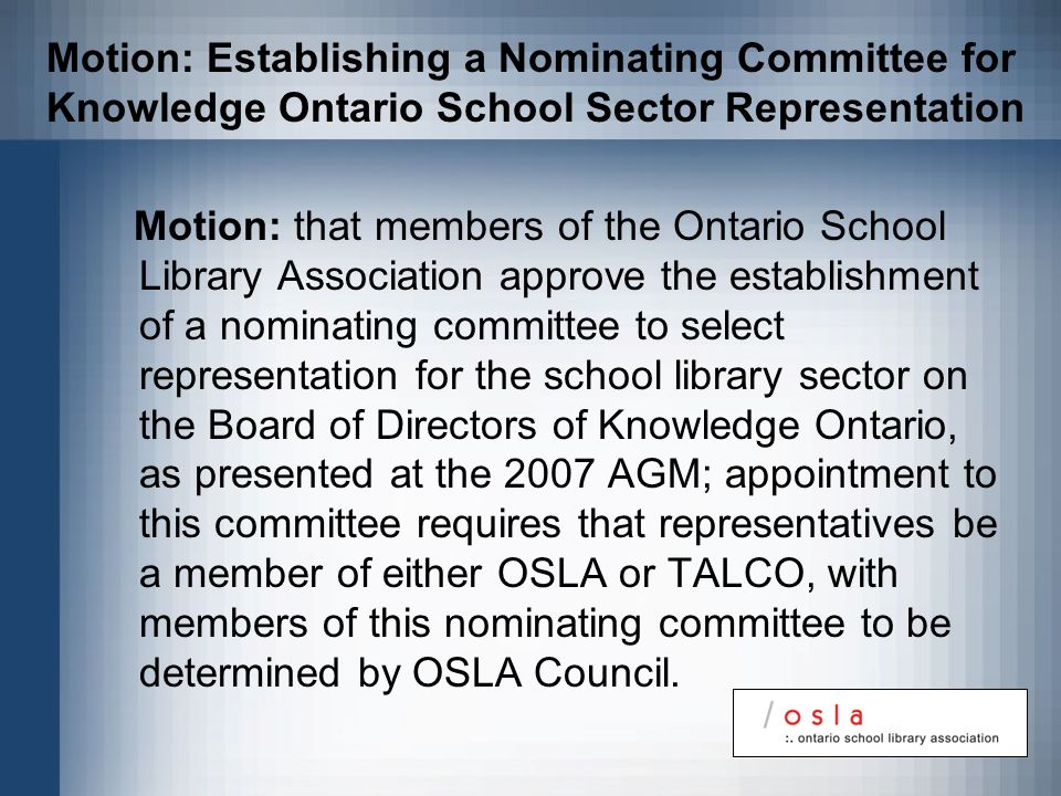 Motion: that members of the Ontario School Library Association approve the establishment of a nominating committee to select representation for the sc
