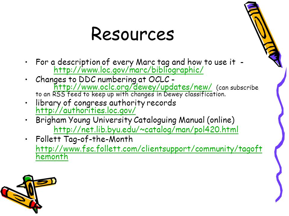 Resources For a description of every Marc tag and how to use it - http://www.loc.gov/marc/bibliographic/ http://www.loc.gov/marc/bibliographic/ Change