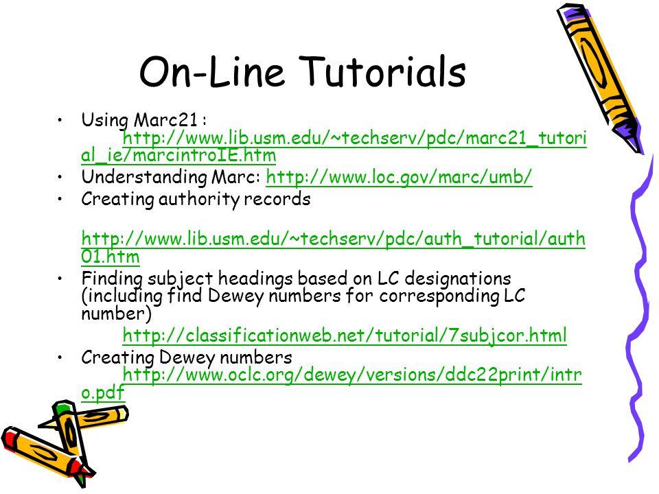 On-Line Tutorials Using Marc21 : http://www.lib.usm.edu/~techserv/pdc/marc21_tutori al_ie/marcintroIE.htm http://www.lib.usm.edu/~techserv/pdc/marc21_