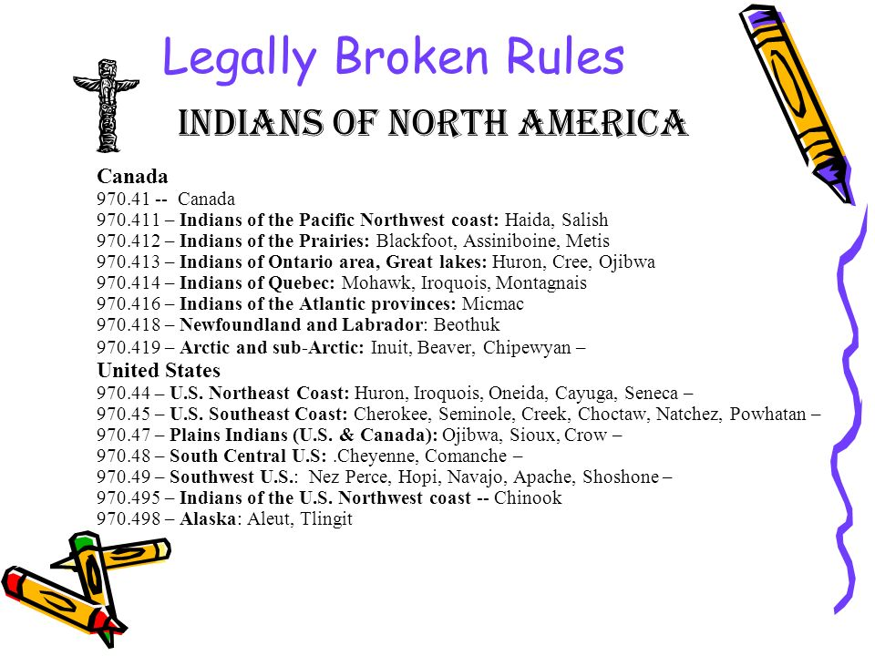 Legally Broken Rules Indians of North America Canada 970.41 -- Canada 970.411 – Indians of the Pacific Northwest coast: Haida, Salish 970.412 – Indian