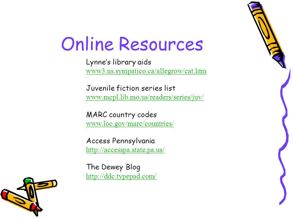 Online Resources Lynnes library aids www3.ns.sympatico.ca/allegrow/cat.htm Juvenile fiction series list www.mcpl.lib.mo.us/readers/series/juv/ MARC co