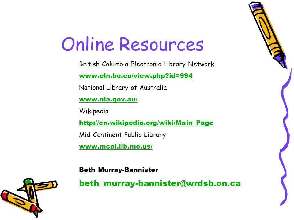 Online Resources British Columbia Electronic Library Network www.eln.bc.ca/view.php?id=994 National Library of Australia www.nla.gov.au/ Wikipedia htt