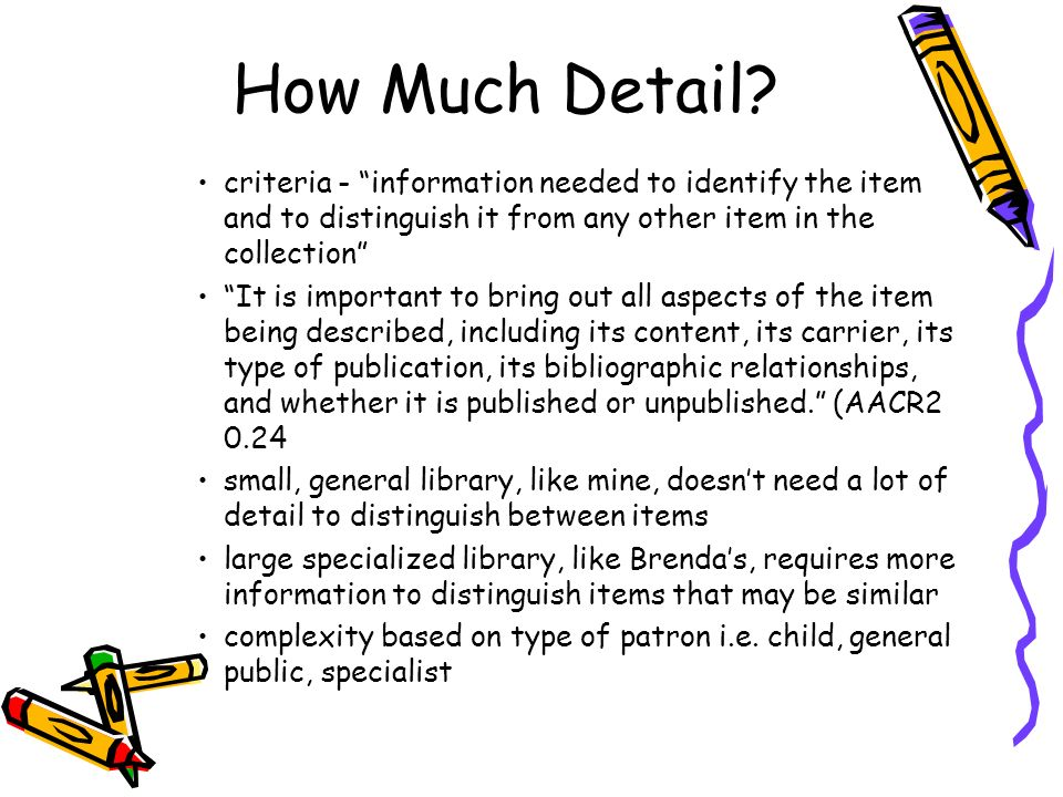 Original Cataloguing At my library, we do little original cataloguing most items ordered with cataloguing use Z39.50 copy cataloguing –Government documents –Local history –Donations –Some video cassettes Non-book materials i.e.