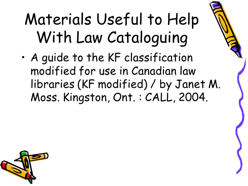 Materials Useful to Help With Law Cataloguing A guide to the KF classification modified for use in Canadian law libraries (KF modified) / by Janet M.