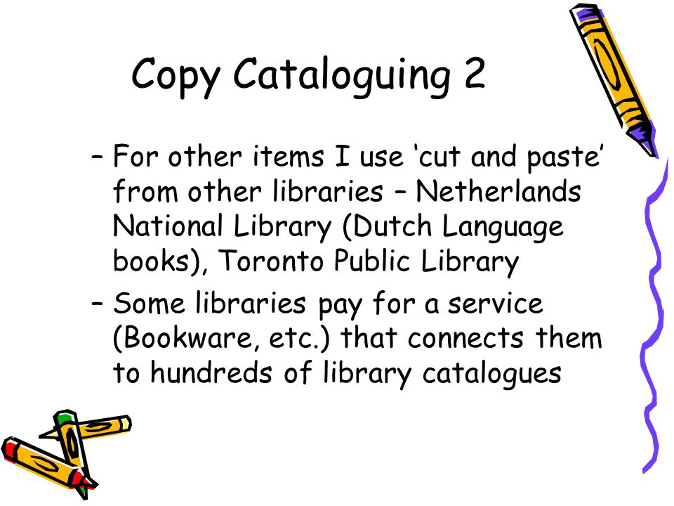 Other Resources MARC21 for Everyone : A practical guide –Fritz, Deborah, American Library Association, 083890842x Cataloguing Non-Print Materials –Ferguson, Bob, Libraries Unlimited, 9781563086427 Catalogers Judgment : Music cataloging questions and answers from the Music OCLC Users Group Newsletter –Weitz, Jay, Libraries Unlimited, 9781591580522 Dewey Decimal Classification : Cataloging with AACR2R and USMARC 22nd Edition : A Study Manual And Number Building Guide –Scott, Mona L., Libraries Unlimited, 9781591582106