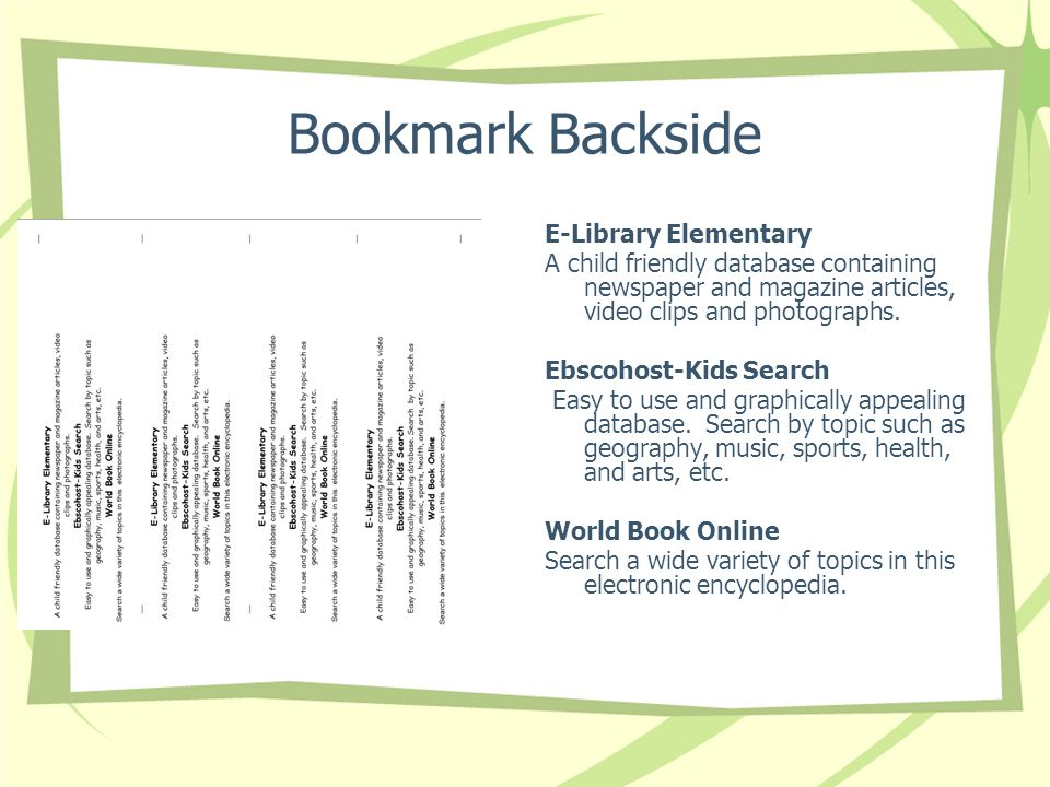 Bookmark Backside E-Library Elementary A child friendly database containing newspaper and magazine articles, video clips and photographs.