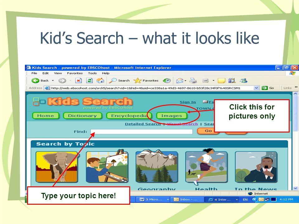 Type your topic here! Click this for pictures only Kids Search – what it looks like