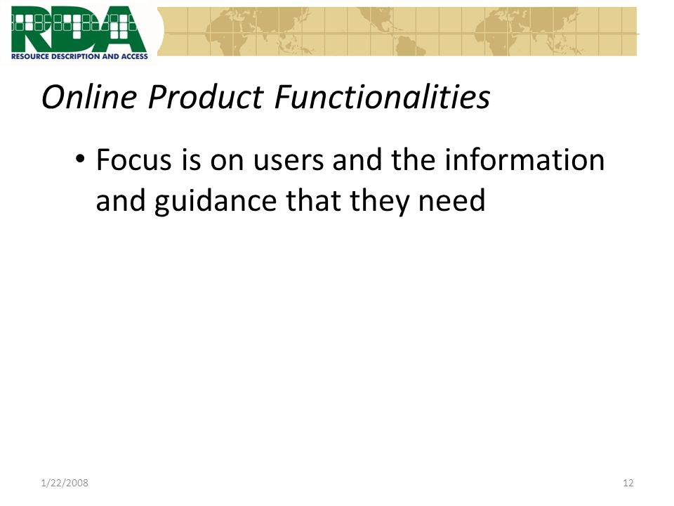 Online Product Functionalities Focus is on users and the information and guidance that they need 1/22/200812