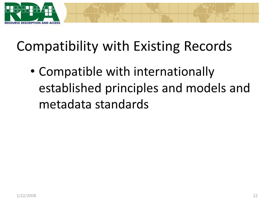 Compatibility with Existing Records Compatible with internationally established principles and models and metadata standards 1/22/200822
