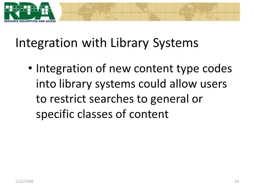 Integration with Library Systems Integration of new content type codes into library systems could allow users to restrict searches to general or specific classes of content 1/22/200824