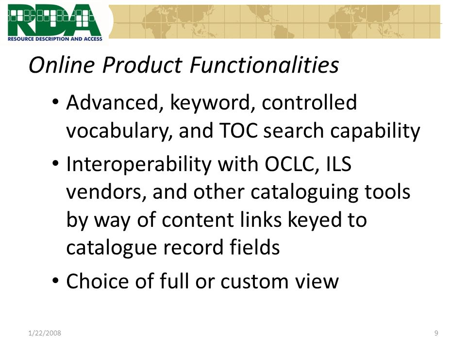 Online Product Functionalities Data input templates or worksheets for different encoding schemes (ISBD, MARC, Dublin Core) Ability to use existing, or create new workflows, or step-by-step guides 1/22/200810