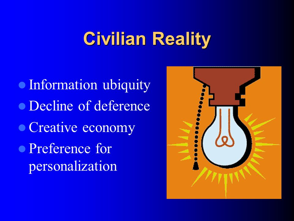 Civilian Reality Information ubiquity Decline of deference Creative economy Preference for personalization