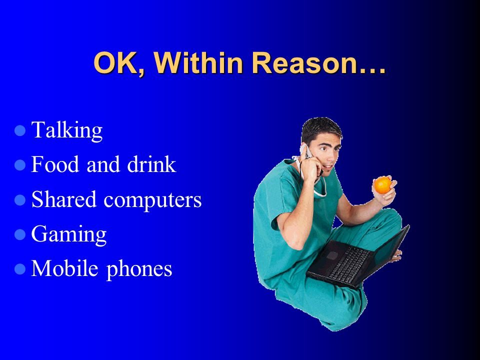OK, Within Reason… Talking Food and drink Shared computers Gaming Mobile phones