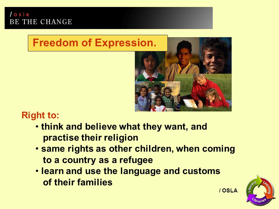 / OSLA Freedom of Expression. Right to: think and believe what they want, and practise their religion same rights as other children, when coming to a