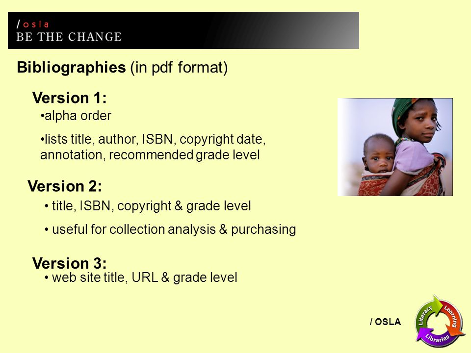 / OSLA Bibliographies (in pdf format) Version 1: alpha order lists title, author, ISBN, copyright date, annotation, recommended grade level Version 2:
