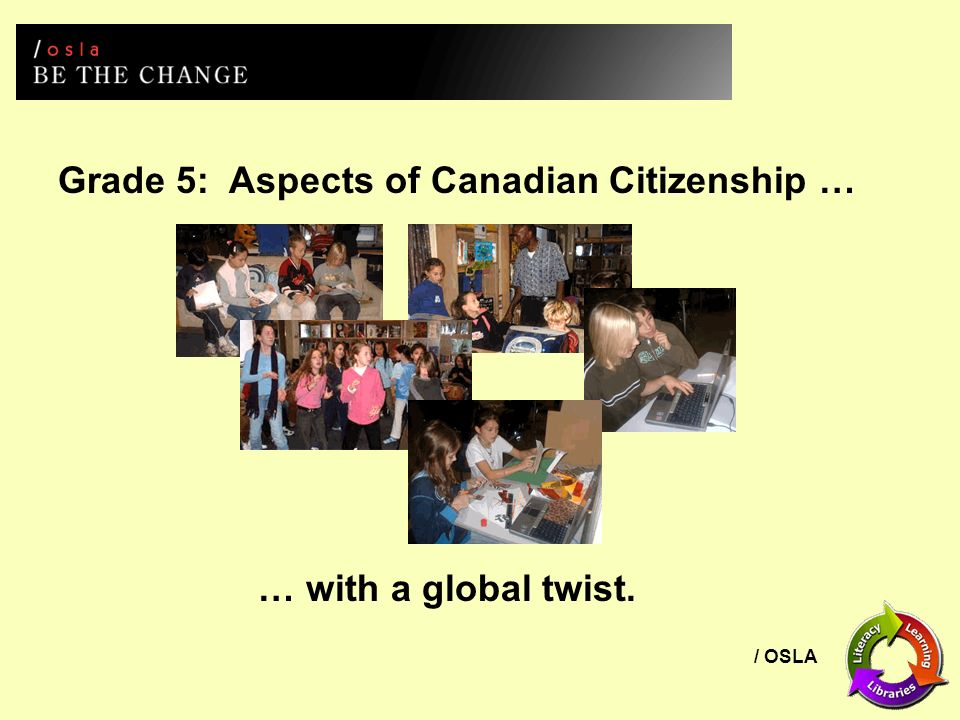 / OSLA Grade 5: Aspects of Canadian Citizenship … … with a global twist.