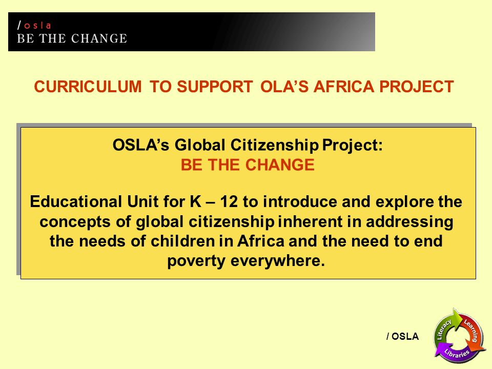 / OSLA CURRICULUM TO SUPPORT OLAS AFRICA PROJECT Educational Unit for K – 12 to introduce and explore the concepts of global citizenship inherent in a
