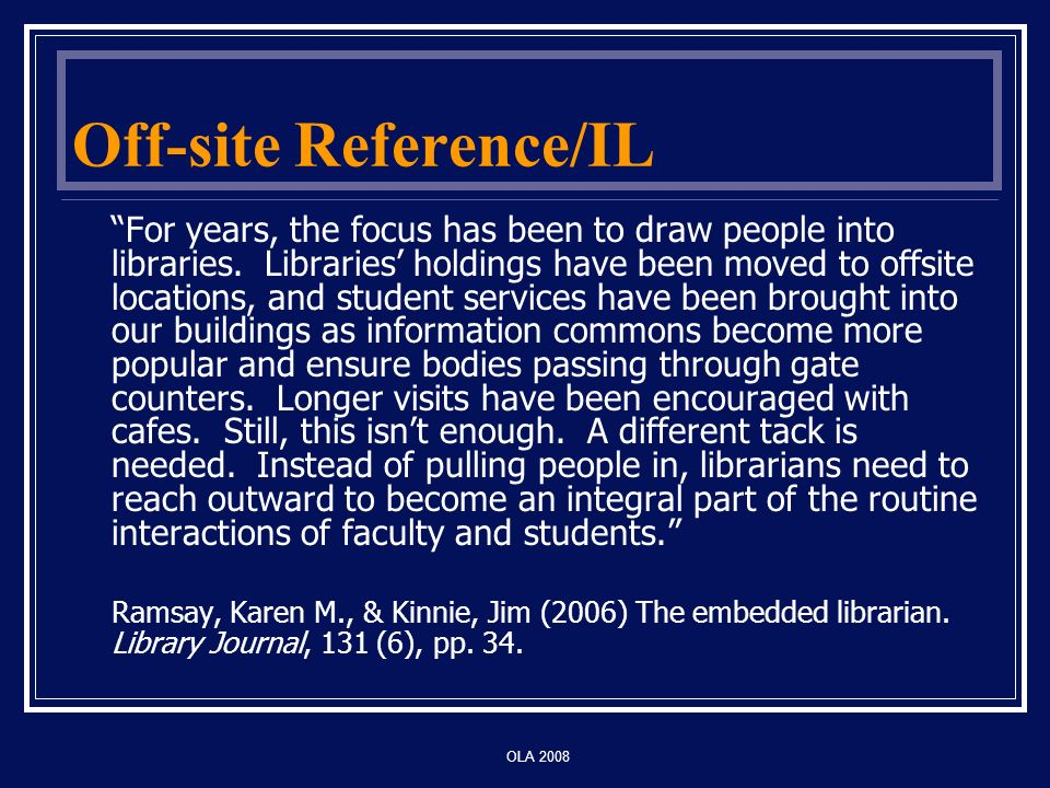 OLA 2008 Off-site Reference/IL For years, the focus has been to draw people into libraries.