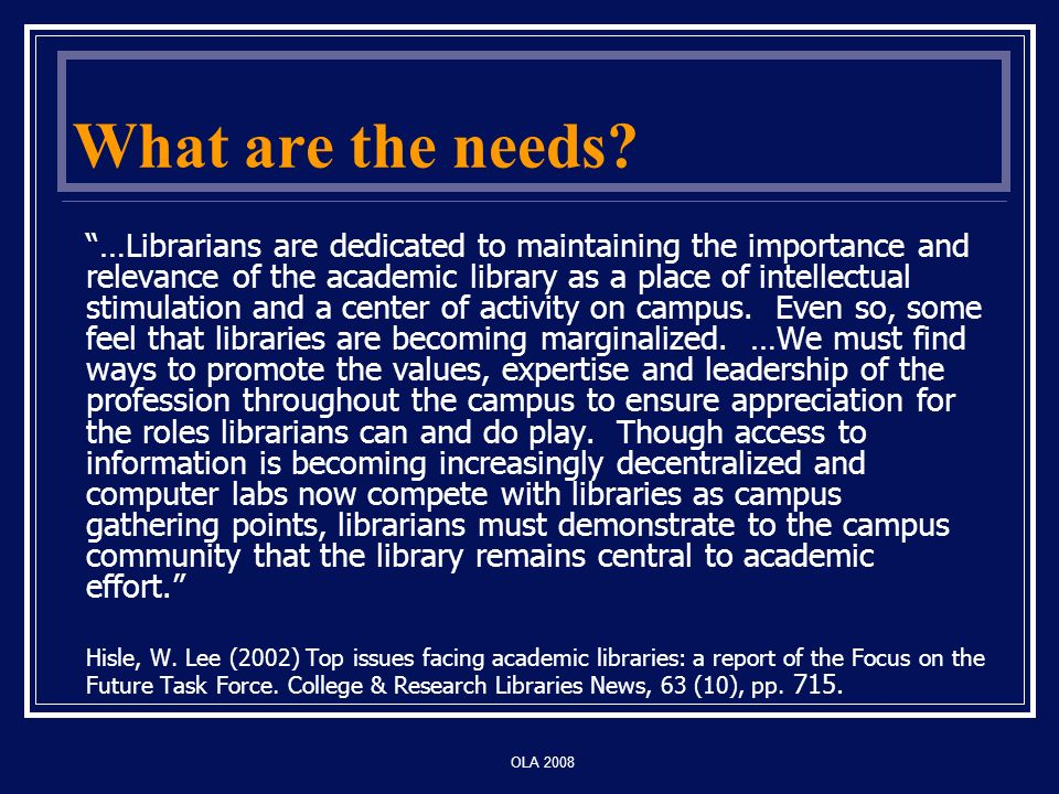 OLA 2008 Research - Professor input Professors do not give a lot of guidance on approaching research Faculty appear to expect them to have skills already Students say they lack skills Or to expect them to know how to teach themselves Any guidance given involves: specific journals/ authors/ references resources relevant to specific research projects/tasks No guidance on searching / finding relevant library resources / services Students want more guidance.