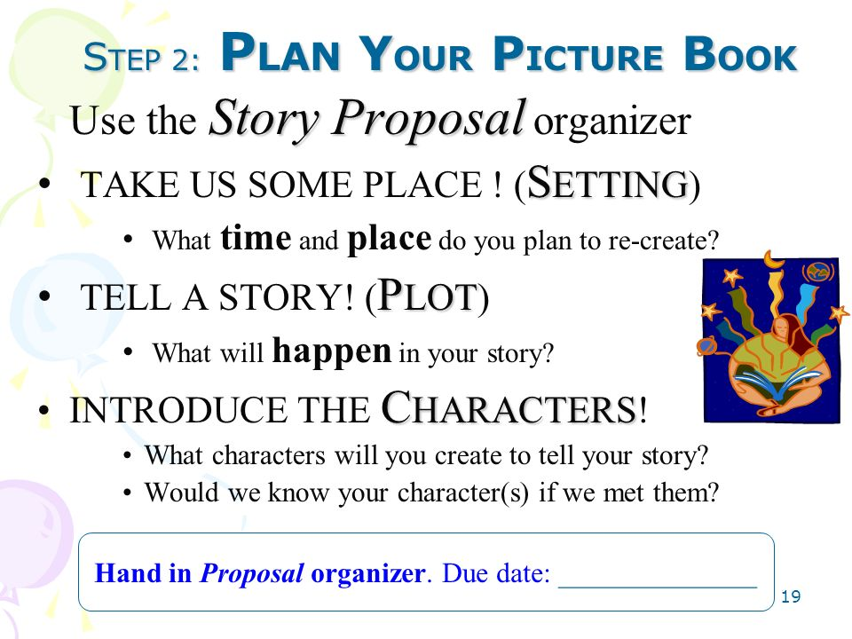 OLA Teaching Materials 19 Story Proposal Use the Story Proposal organizer S ETTING TAKE US SOME PLACE ! ( S ETTING) What time and place do you plan to